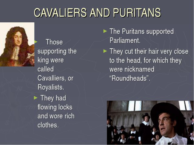 CAVALIERS AND PURITANS Those supporting the king were called Cavalliers, or R...