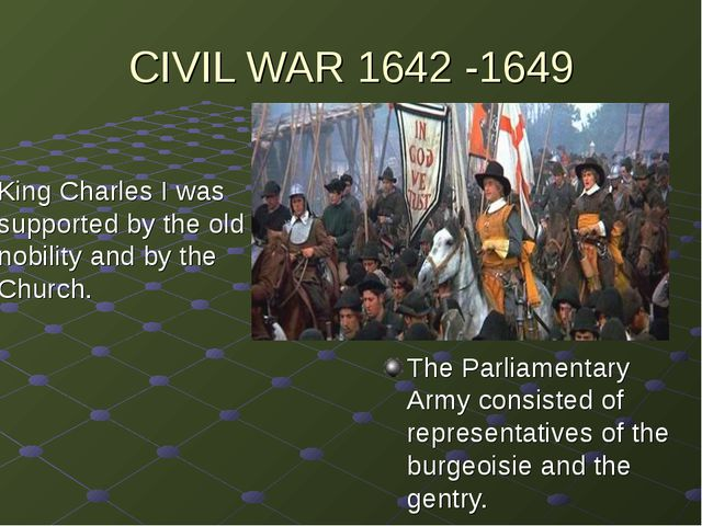 CIVIL WAR 1642 -1649 King Charles I was supported by the old nobility and by...