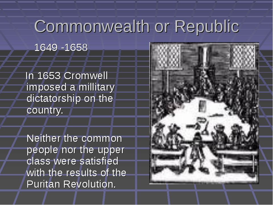 Commonwealth or Republic 1649 -1658 In 1653 Cromwell imposed a millitary dict...