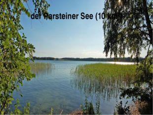 der Parsteiner See (10 km²)