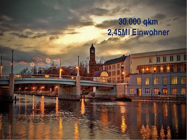 30.000 qkm 2,45Ml Einwohner