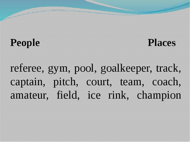 People Places referee, gym, pool, goalkeeper, track, captain, pitch, court,...