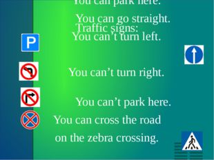 Traffic signs: 	 You can park here. 			 You can go straight. 	 You can't turn