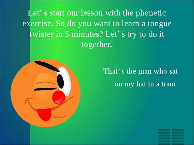 Let' s start our lesson with the phonetic exercise. So do you want to learn a...