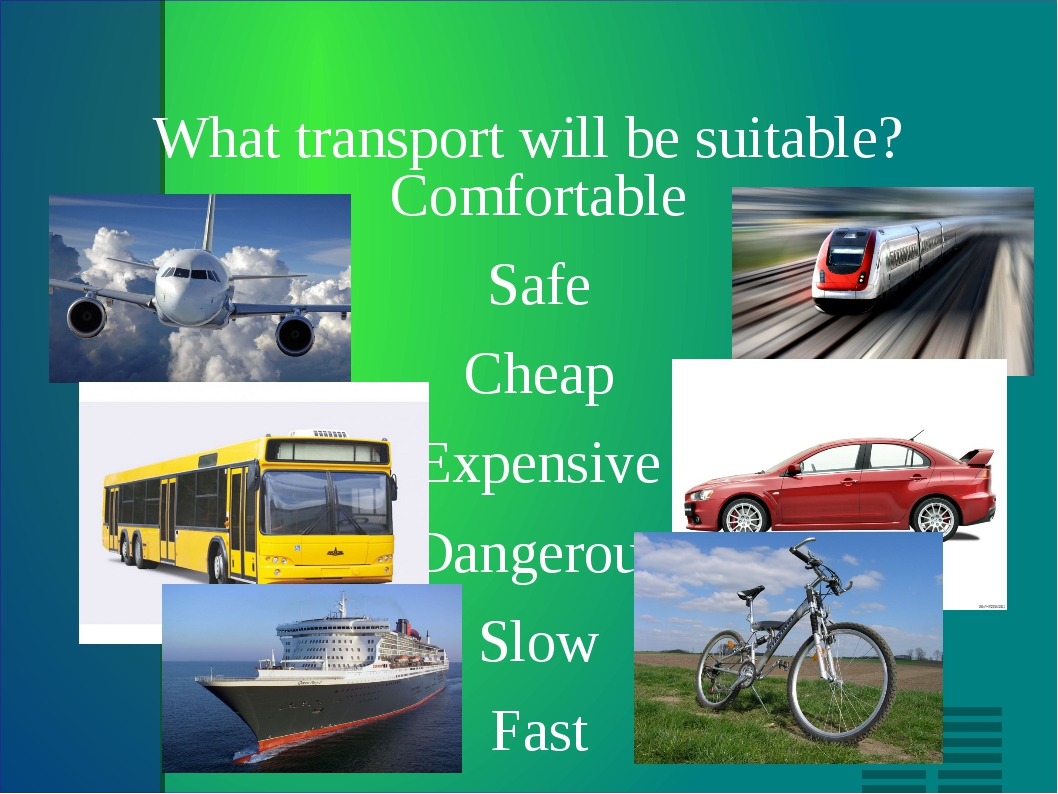 What transport will be suitable? Comfortable Safe Cheap Expensive Dangerous S...