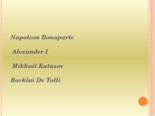 Napoleon Bonaparte Alexander I Mikhail Kutuzov Barklai De Tolli