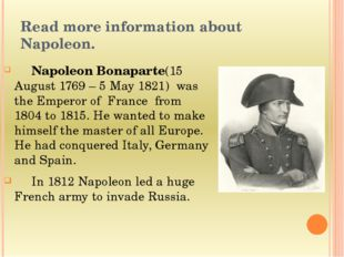 Read more information about Napoleon. 	Napoleon Bonaparte(15 August 1769 – 5