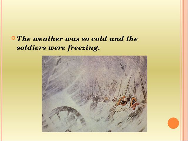 The weather was so cold and the soldiers were frееzing.