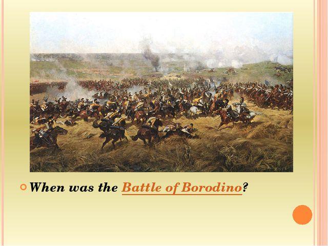 When was the Battle of Borodino?