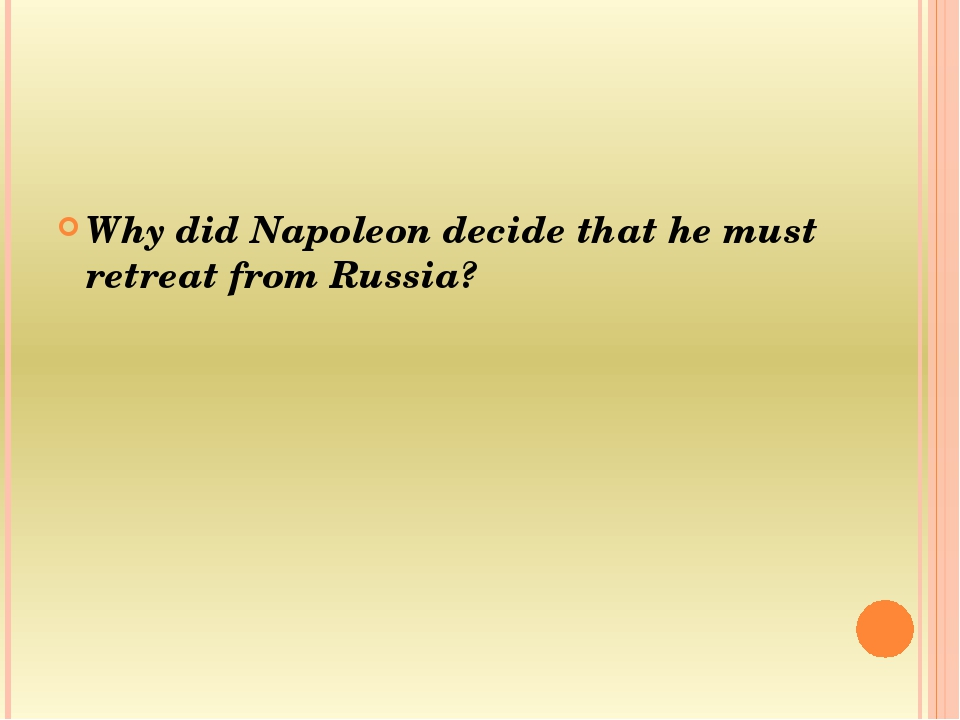 Why did Napoleon decide that he must retreat from Russia?