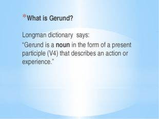 """What is Gerund? Longman dictionary says: """"Gerund is a noun in the form of a"""