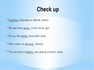 Check up Learning languages is difficult. (learn) My dad hates going to the c