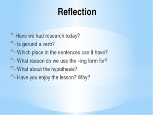 Reflection -Have we had research today? - Is gerund a verb? - Which place in
