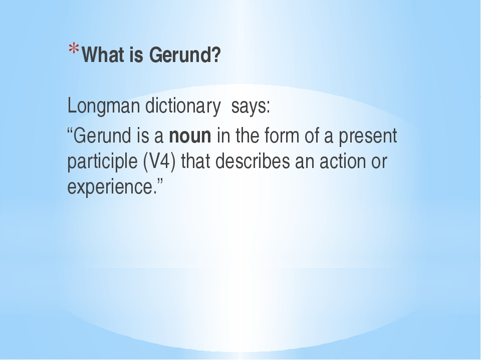 """What is Gerund? Longman dictionary says: """"Gerund is a noun in the form of a..."""
