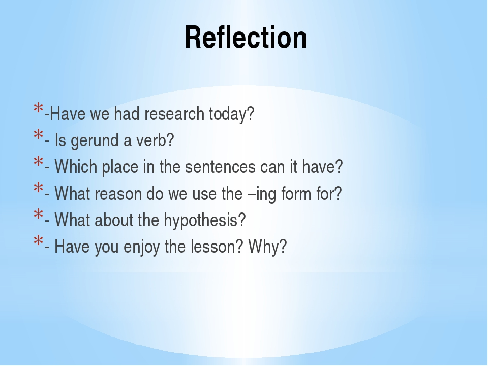 Reflection -Have we had research today? - Is gerund a verb? - Which place in...