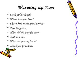 Warming up.Poem Little girl,little girl, Where have you been? I have been to