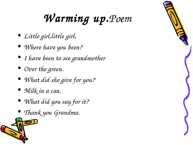 Warming up.Poem Little girl,little girl, Where have you been? I have been to...