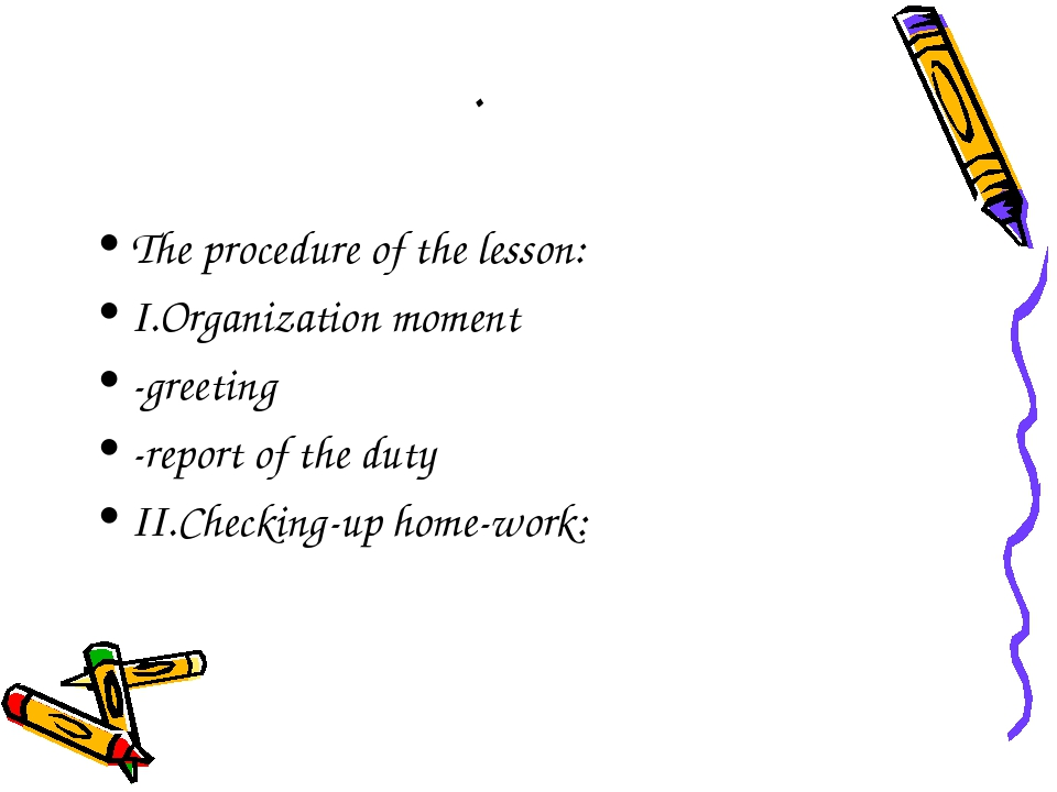 . The procedure of the lesson: I.Organization moment -greeting -report of the...