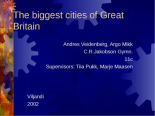 The biggest cities of Great Britain Andres Veidenberg, Argo Mikk C.R.Jakobson