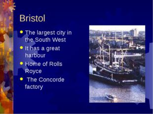 Bristol The largest city in the South West It has a great harbour Home of Rol