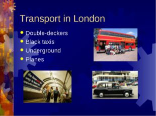 Transport in London Double-deckers Black taxis Underground Planes