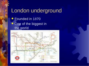 London underground Founded in 1870 One of the biggest in the world