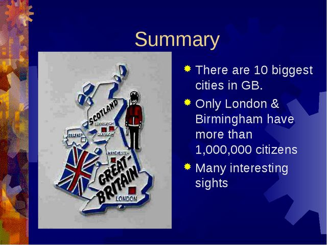 Summary There are 10 biggest cities in GB. Only London & Birmingham have more...