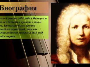 Биография родился 4 марта 1678 года в Венеции и в тот же день был крещён в эт