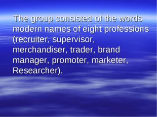 The group consisted of the words modern names of eight professions (recruite