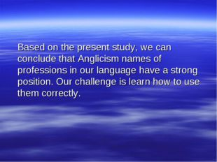Based on the present study, we can conclude that Anglicism names of professi