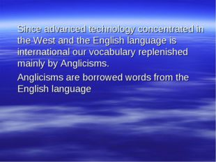 Since advanced technology concentrated in the West and the English language
