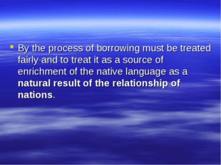 By the process of borrowing must be treated fairly and to treat it as a sourc