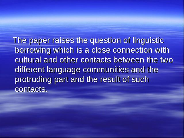The paper raises the question of linguistic borrowing which is a close conne...