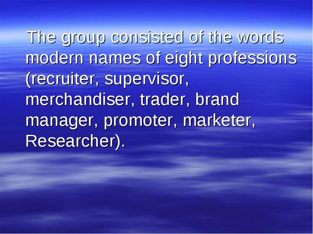 The group consisted of the words modern names of eight professions (recruite...