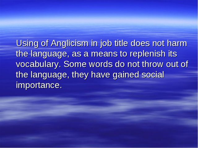 Using of Anglicism in job title does not harm the language, as a means to re...
