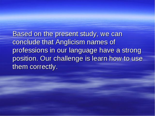 Based on the present study, we can conclude that Anglicism names of professi...