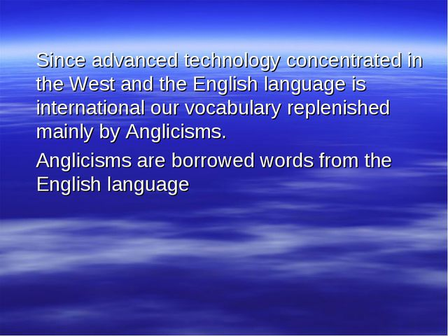 Since advanced technology concentrated in the West and the English language...