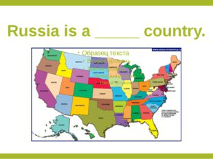 Russia is a _____ country.