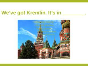 We've got Kremlin. It's in ________.