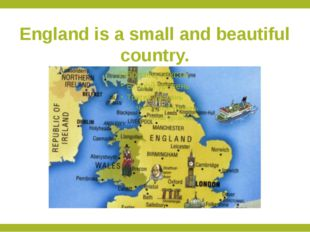 England is a small and beautiful country.