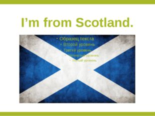 I'm from Scotland.