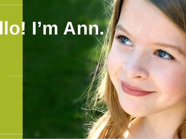 Hello! I'm Ann.