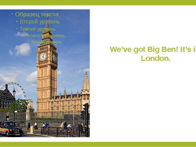 We've got Big Ben! It's in London.