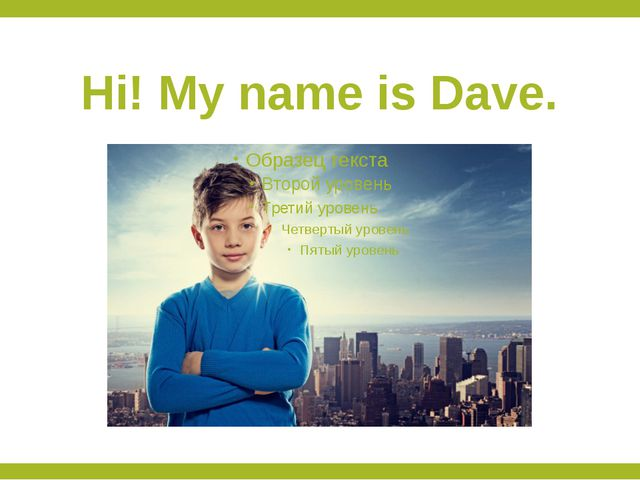 Hi! My name is Dave.