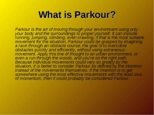 What is Parkour? Parkour is the art of moving through your environment using