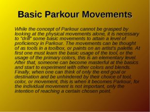 Basic Parkour Movements While the concept of Parkour cannot be grasped by loo