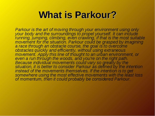 What is Parkour? Parkour is the art of moving through your environment using...
