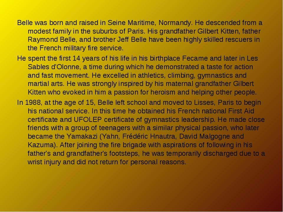 Belle was born and raised in Seine Maritime, Normandy. He descended from a mo...