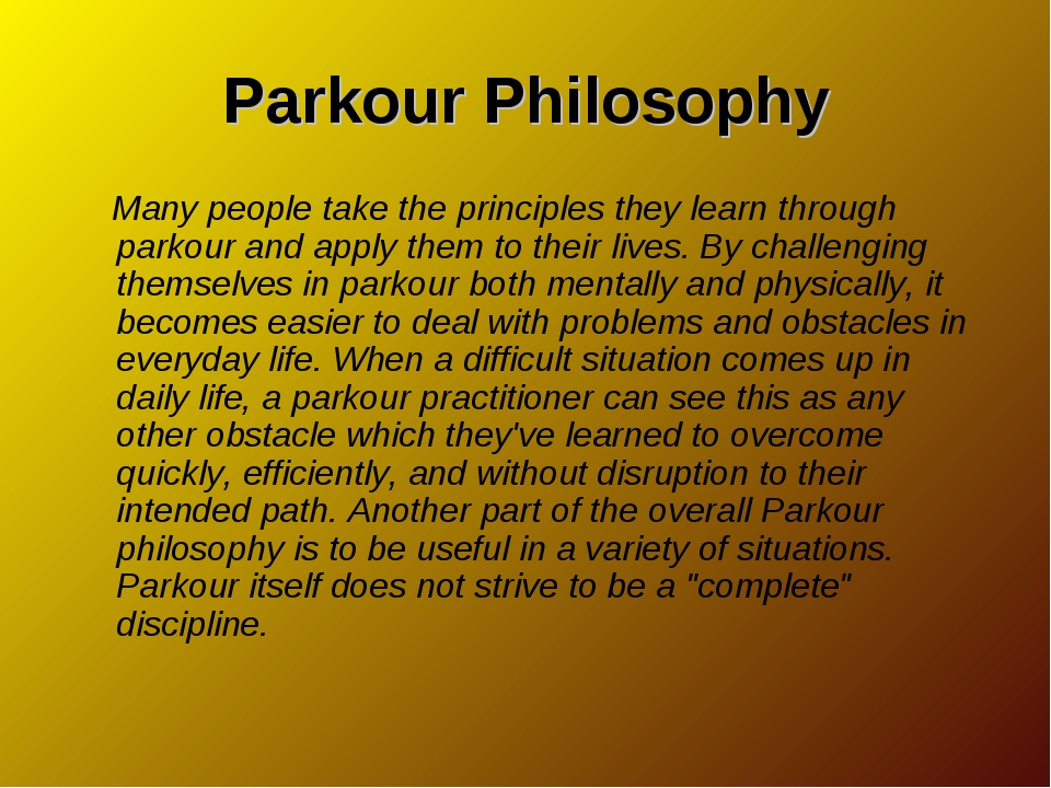 Parkour Philosophy Many people take the principles they learn through parkour...