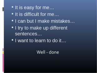 It is easy for me… It is difficult for me… I can but I make mistakes… I try t